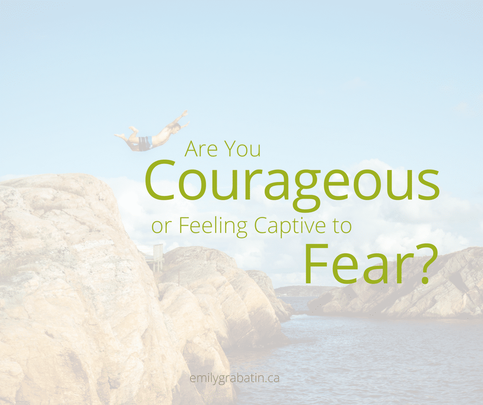 Are You Courageous or Captive to Fear?